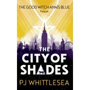 The City of Shades : The Extraordinary Adventures of the Good Witch Anas Blue Prequel
