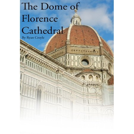 The Dome of Florence Cathedral - eBook (The Dome Of Florence Built By Brunelleschi)