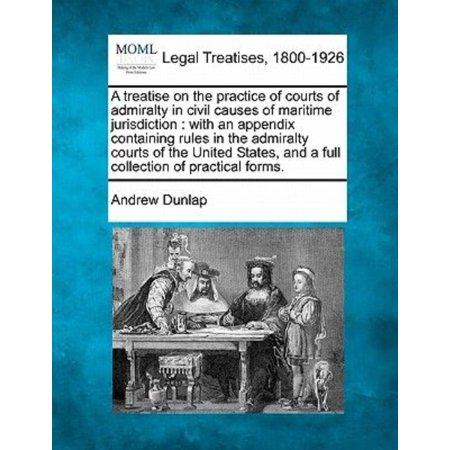 A Treatise On The Practice Of Courts Of Admiralty In Civil Causes Of Maritime Jurisdiction   With An Appendix Containing Rules In The Admiralty Courts