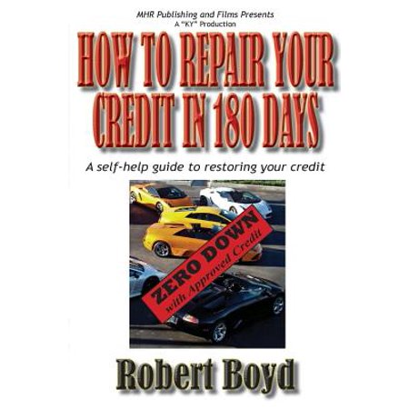 How to Repair Your Credit in 180 Days : A Self-Help Guide to Restoring Your