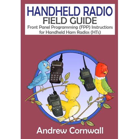 Handheld Radio Field Guide: Front Panel Programming (Fpp) Instructions for Handheld Ham Radios (Hts) (Paperback)
