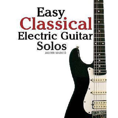 Easy Classical Electric Guitar Solos: Featuring Music of Brahms, Mozart, Beethoven, Tchaikovsky and Others. in Standard Notation and Tablature. - image 1 of 1