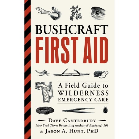 Bushcraft First Aid : A Field Guide to Wilderness Emergency Care
