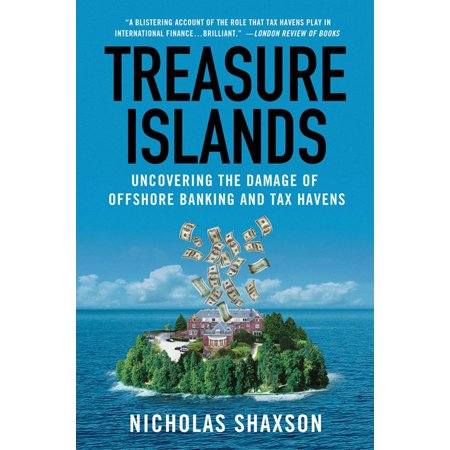 Treasure Islands : Uncovering the Damage of Offshore Banking and Tax Havens