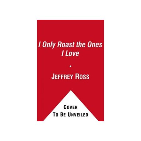 I Only Roast the Ones I Love: How to Bust Balls Without Burning Bridges by