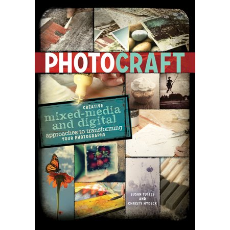 - Photo Craft : Creative Mixed Media and Digital Approaches to Transforming Your Photographs