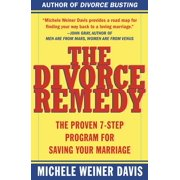 The Divorce Remedy : The Proven 7-Step Program for Saving Your Marriage