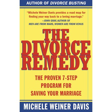 The Divorce Remedy : The Proven 7-Step Program for Saving Your