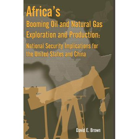 Africas Booming Oil And Natural Gas Exploration And Production  National Security Implications For The United States And China