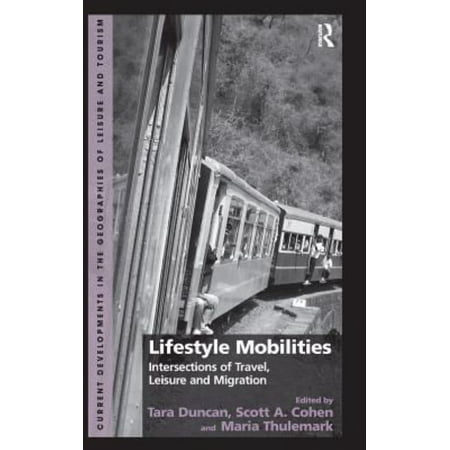 Lifestyle Mobilities  Intersections Of Travel  Leisure And Migration  Current Developments In The Geographies Of Leisure And Touri