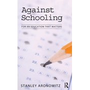 Against Schooling : For an Education That Matters