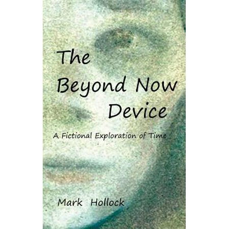 The Beyond Now Device : A Fictional Exploration of