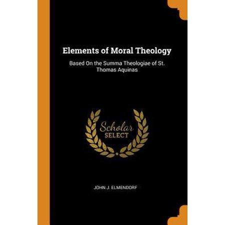Elements of Moral Theology: Based on the Summa Theologiae of St. Thomas Aquinas