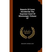 Reports of Cases Decided by the Supreme Court of Mississippi, Volume 67