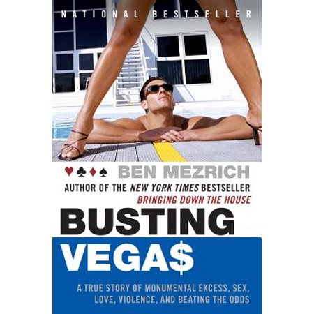 Busting Vegas : A True Story of Monumental Excess, Sex, Love, Violence, and Beating the