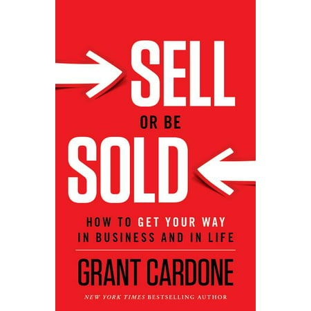 Sell or Be Sold : How to Get Your Way in Business and in Life