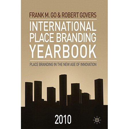 International Place Branding Yearbook 2010 : Place Branding in the New Age of Innovation