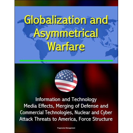 Globalization and Asymmetrical Warfare: Information and Technology, Media Effects, Merging of Defense and Commercial Technologies, Nuclear and Cyber Attack Threats to America, Force Structure - (Failed To Retrieve Media Information From Media Server)