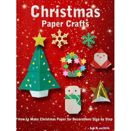 Christmas Paper Crafts: How to Make Christmas Paper for Decorations Step by Step. - eBook](Paper Christmas Crafts)