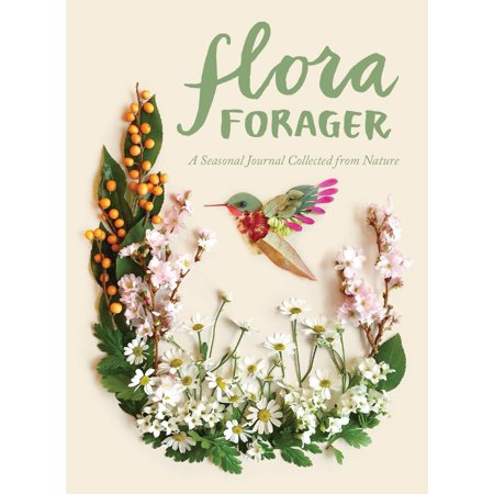 Flora Forager : A Seasonal Journal Collected from Nature
