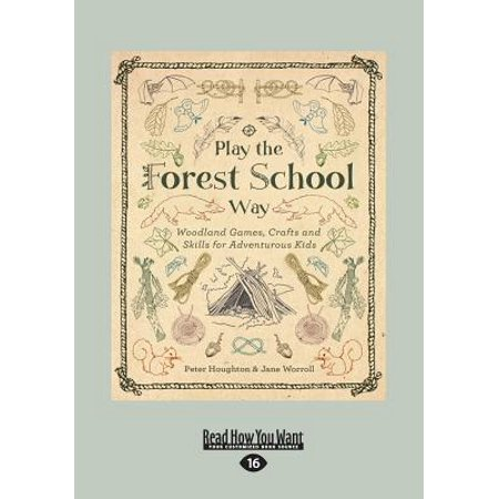Play the Forest School Way : Woodland Games, Crafts and Skills for Adventurous Kids (Large Print - Games For School