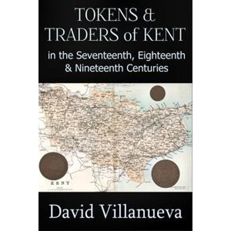 A Token Of Appreciation (Tokens and Traders of Kent in the Seventeenth, Eighteenth and Nineteenth Centuries -)