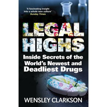 Legal Highs : Inside Secrets of the World's Newest and Deadliest Drugs