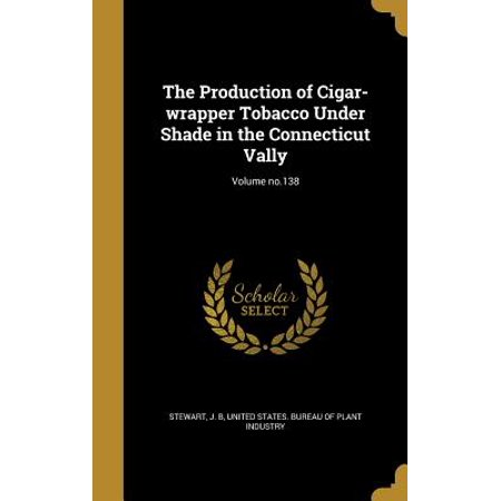 The Production of Cigar-Wrapper Tobacco Under Shade in the Connecticut Vally; Volume