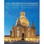 The Conservation Movement: A History of Architectural Preservation: Antiquity to Modernity Paperback
