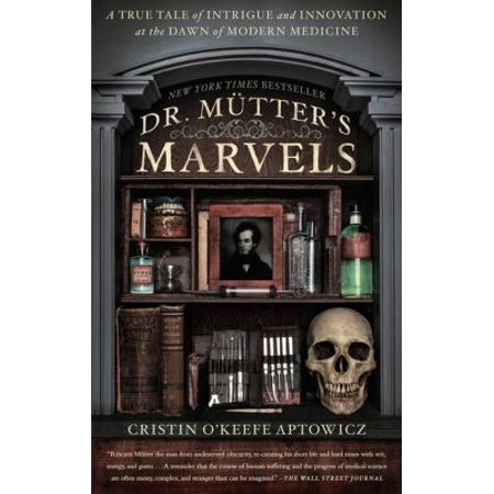 Dr  Mutters Marvels  A True Tale Of Intrigue And Innovation At The Dawn Of Modern Medicine
