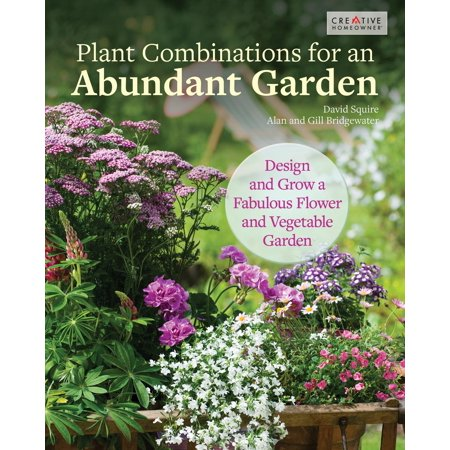 Plant Combinations for an Abundant Garden : Design and Grow a Fabulous Flower and Vegetable (Plants That Keep Cats Out Of Flower Beds)