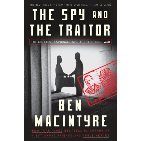 The Spy and the Traitor : The Greatest Espionage Story of the Cold