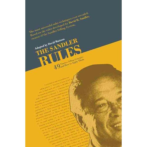 The Sandler Rules: Forty-Nine Timeless Selling Principles... and How to Apply Them