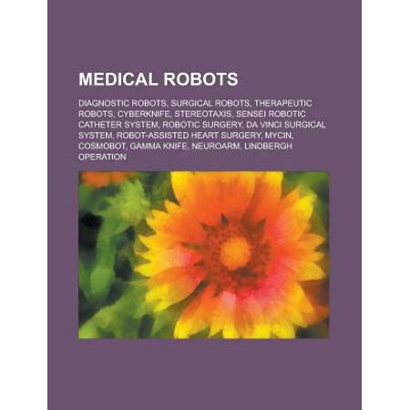 Medical Robots  Diagnostic Robots  Surgical Robots  Therapeutic Robots  Cyberknife  Stereotaxis  Robotic Surgery