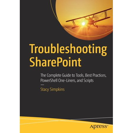 Troubleshooting Sharepoint : The Complete Guide to Tools, Best Practices, Powershell One-Liners, and (Sharepoint 2019 Search Configuration Best Practices)