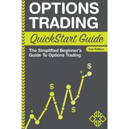 Options Trading QuickStart Guide : The Simplified Beginner's Guide To Options