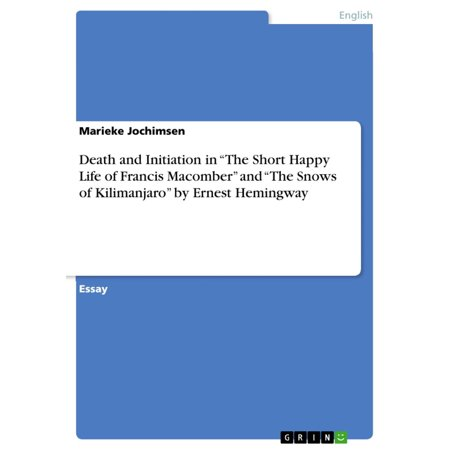 Death and Initiation in 'The Short Happy Life of Francis Macomber' and 'The Snows of Kilimanjaro' by Ernest Hemingway -