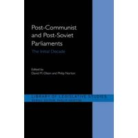 Post-Communist and Post-Soviet Parliaments : The Initial Decade