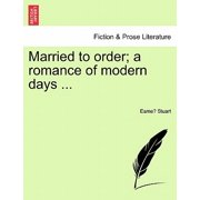 Married to Order; A Romance of Modern Days ...