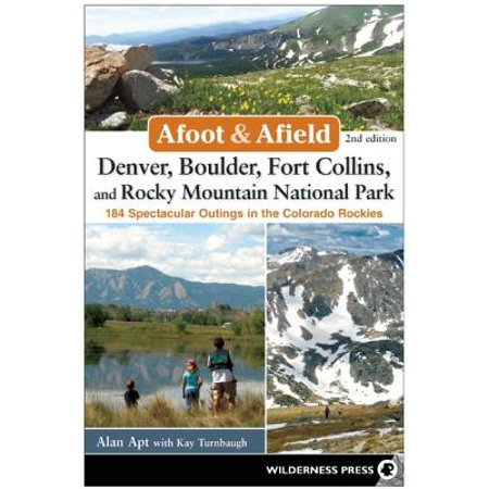 Afoot and Afield: Denver, Boulder, Fort Collins, and Rocky Mountain National Park : 184 Spectacular Outings in the Colorado Rockies - Party America Fort Collins