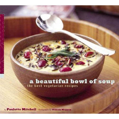 A Beautiful Bowl of Soup : The Best Vegetarian (Best Vegetarian Soups And Stews)