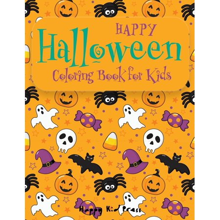 Happy Halloween Coloring Book : Halloween Coloring Books for Kids - Halloween Designs Including Witches, Ghosts, Pumpkins, Haunted Houses, and More - Boys, Girls and Toddlers Ages 2-4,