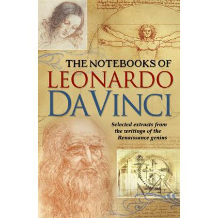The Notebooks of Leonardo Da Vinci : Selected Extracts from the Writings of the Renaissance (Hardbound Da Vinci Notebook)