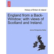 England from a Back-Window; With Views of Scotland and Ireland.