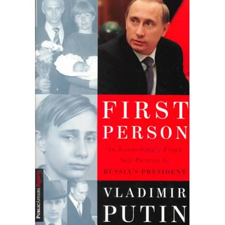 First Person: An Astonishingly Frank Self-Portrait by Russias President Vladimir Putin by