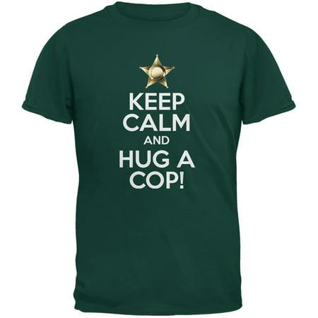 Keep Calm and Hug a Cop Dark Green Adult T-Shirt](Cop Shirt)