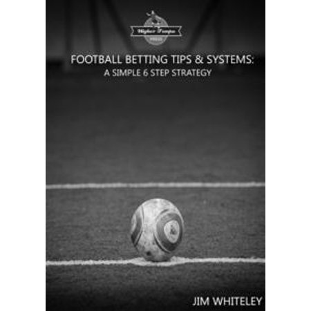 Football Betting Tips & System: A Simple 6 Step Strategy -