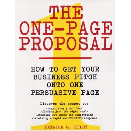 The One-Page Proposal : How to Get Your Business Pitch Onto One Persuasive