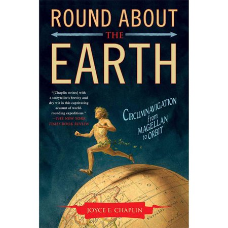 Round About the Earth: Circumnavigation from Magellan to Orbit by