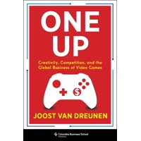 One Up : Creativity, Competition, and the Global Business of Video Games (Hardcover)